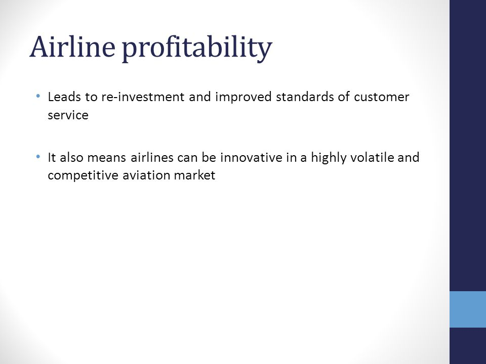 Airline profitability Leads to re-investment and improved standards of customer service It also means airlines can be innovative in a highly volatile