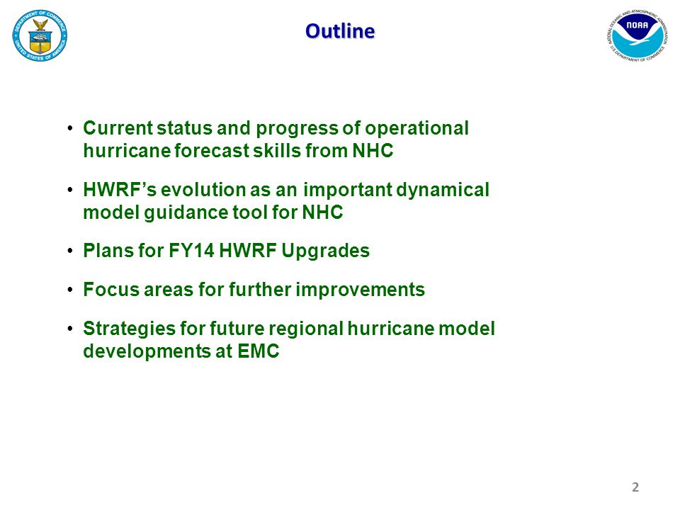 Outline Current status and progress of operational hurricane forecast skills from NHC HWRF's evolution as an important dynamical model guidance tool for NHC Plans for FY14 HWRF Upgrades Focus areas for further improvements Strategies for future regional hurricane model developments at EMC 2