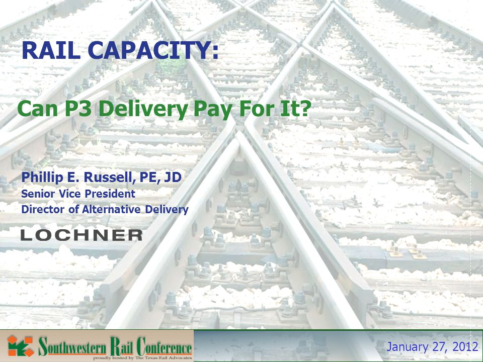 January 27, 2012 RAIL CAPACITY: Can P3 Delivery Pay For It.