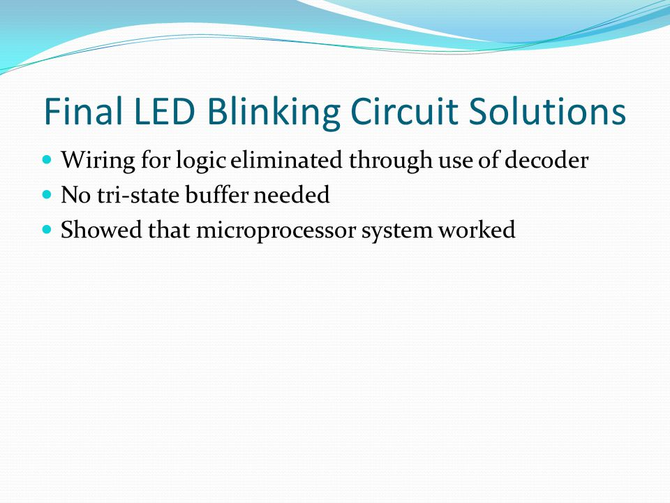 Final LED Blinking Circuit Solutions Wiring for logic eliminated through use of decoder No tri-state buffer needed Showed that microprocessor system worked