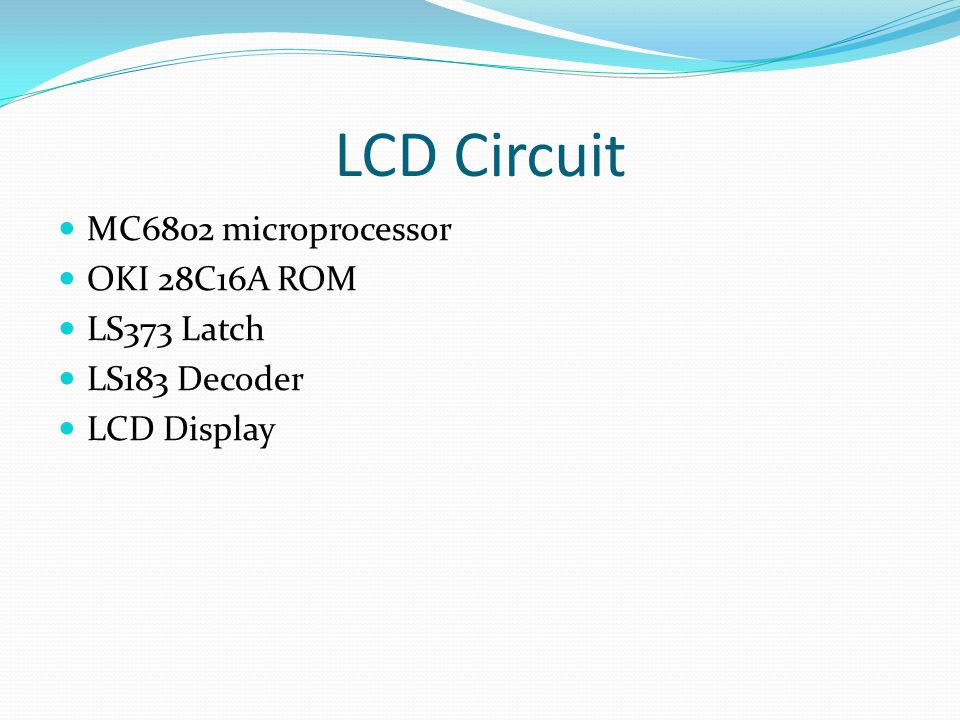 LCD Circuit MC6802 microprocessor OKI 28C16A ROM LS373 Latch LS183 Decoder LCD Display