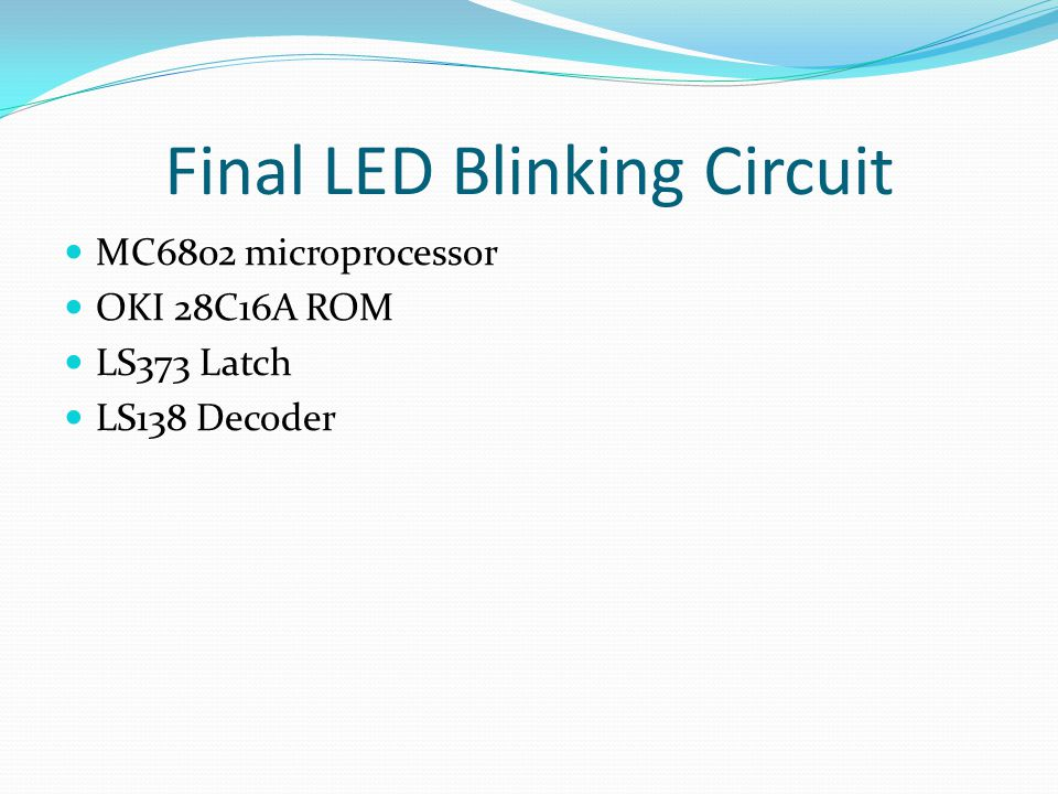 Final LED Blinking Circuit MC6802 microprocessor OKI 28C16A ROM LS373 Latch LS138 Decoder