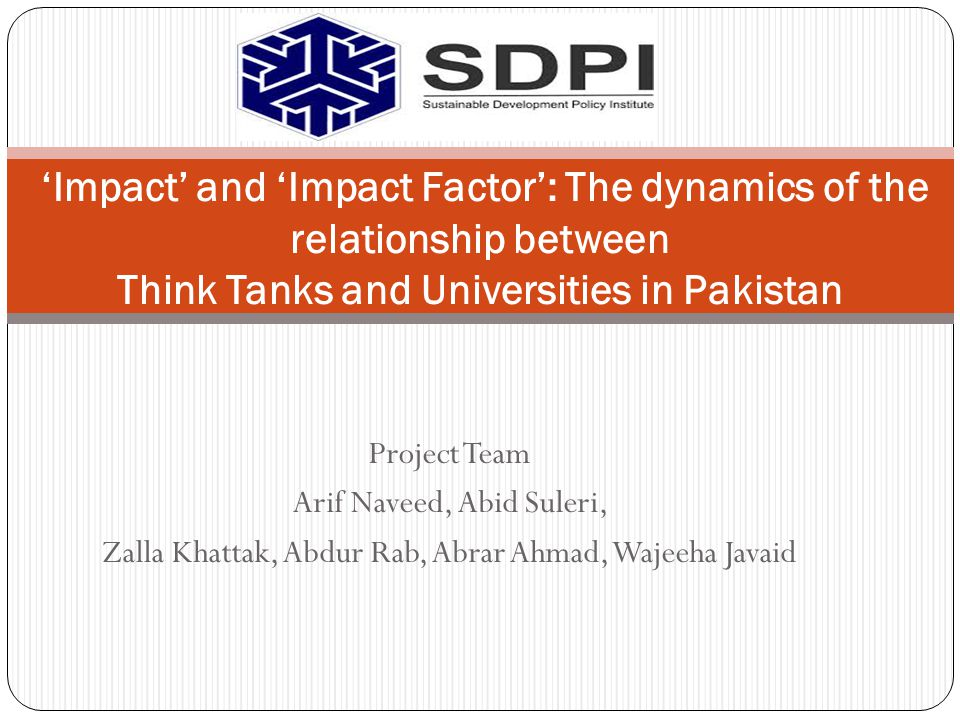 Organisation of the presentation Landscape of policy research in Pakistan Objectives of the study Methodology Key findings Patterns of relationship Key drivers of collaboration: Think Tanks Key drivers of collaboration: Universities Barriers to collaborate Case studies Funding implications