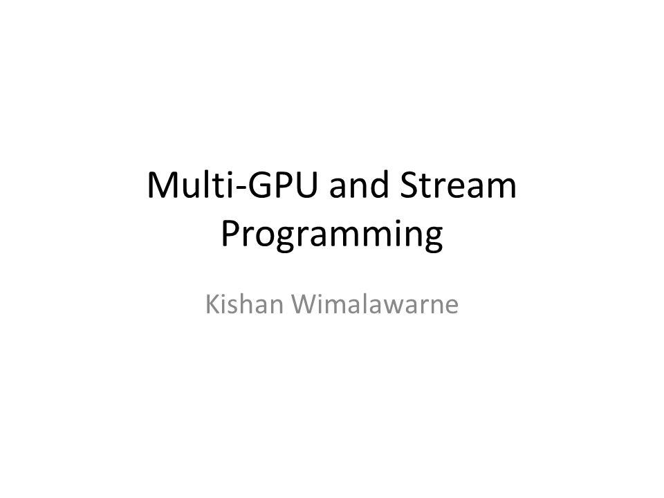 Multiple GPU Example void * GPUprocess(void *id){ long tid; tid = (long)id; if(tid ==0){ cudaSetDevice(tid); cudaMalloc((void **)&p2, size); cudaMemcpy(p2, p0, size, cudaMemcpyHostToDevice ); test >>(p2,tid +2); cudaMemcpy(p0,p2, size, cudaMemcpyDeviceToHost ); }else if(tid ==1){ cudaSetDevice(tid); cudaMalloc((void **)&p3, size); cudaMemcpy(p3, p1, size, cudaMemcpyHostToDevice ); test >>(p3,tid +2); cudaMemcpy(p1,p3, size, cudaMemcpyDeviceToHost ); }