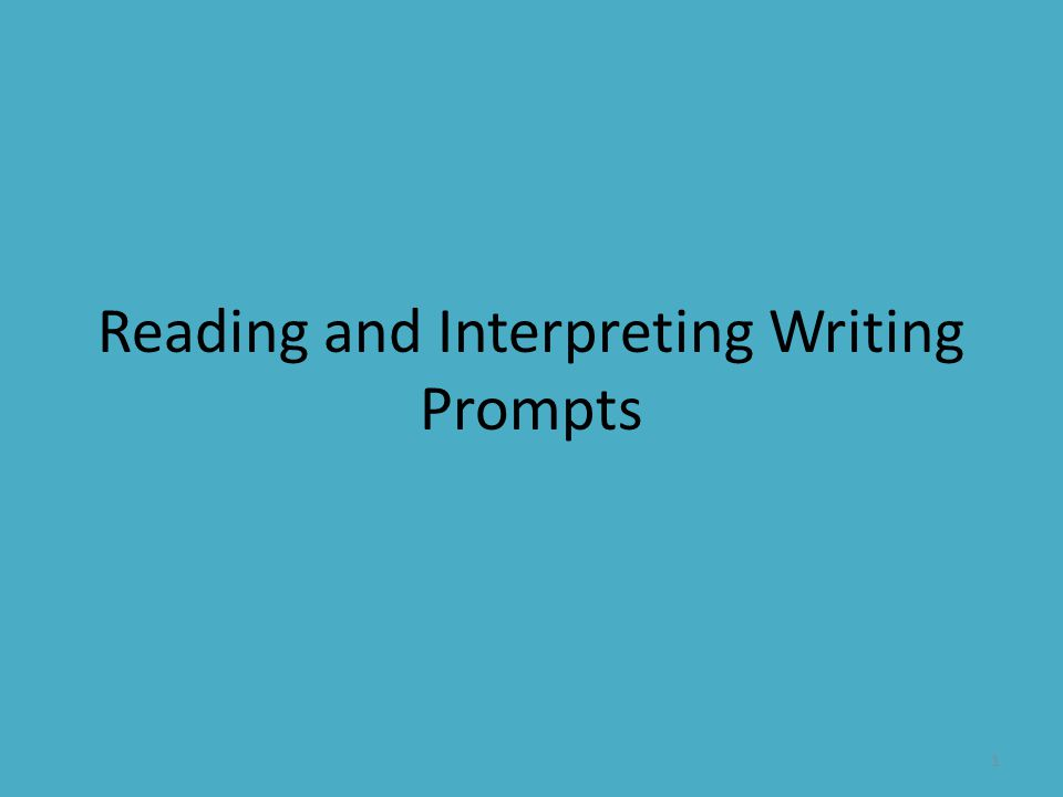 Reading and Interpreting Writing Prompts 1