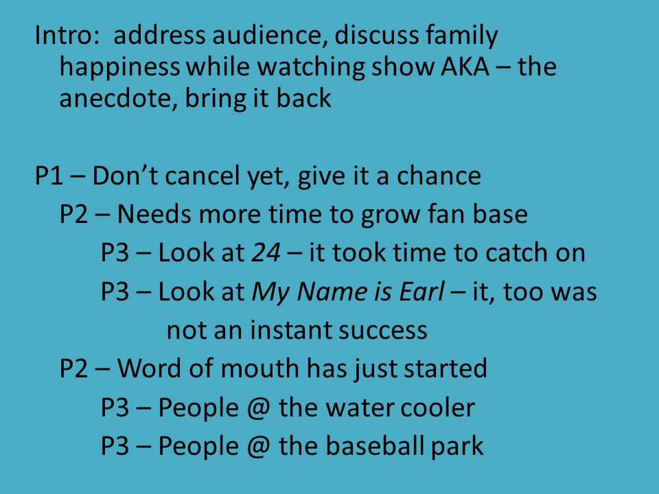 Intro: address audience, discuss family happiness while watching show AKA – the anecdote, bring it back P1 – Don't cancel yet, give it a chance P2 – N