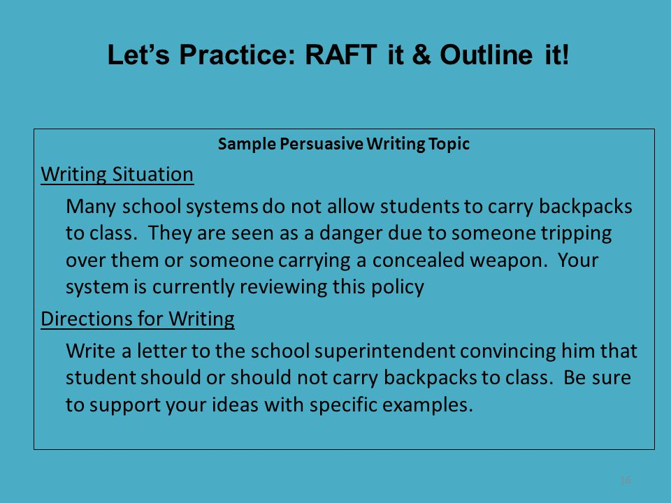 16 Sample Persuasive Writing Topic Writing Situation Many school systems do not allow students to carry backpacks to class. They are seen as a danger