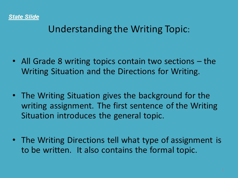 2 Understanding the Writing Topic : All Grade 8 writing topics contain two sections – the Writing Situation and the Directions for Writing. The Writin