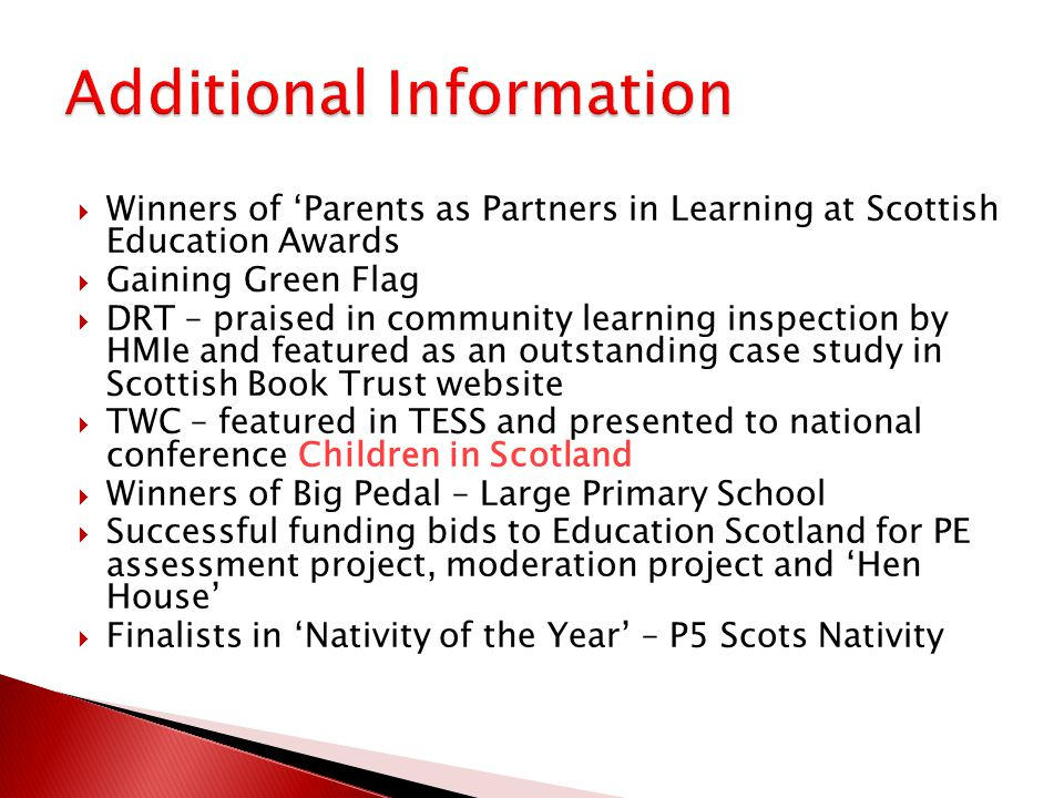  Winners of 'Parents as Partners in Learning at Scottish Education Awards  Gaining Green Flag  DRT – praised in community learning inspection by HMIe and featured as an outstanding case study in Scottish Book Trust website  TWC – featured in TESS and presented to national conference Children in Scotland  Winners of Big Pedal – Large Primary School  Successful funding bids to Education Scotland for PE assessment project, moderation project and 'Hen House'  Finalists in 'Nativity of the Year' – P5 Scots Nativity