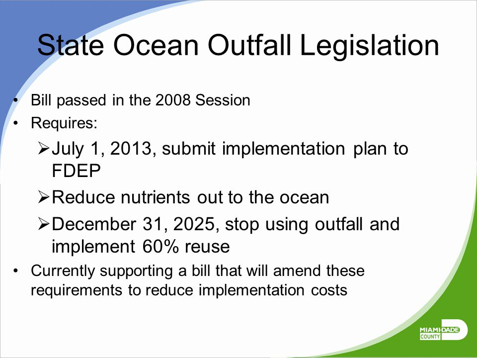 State Ocean Outfall Legislation Bill passed in the 2008 Session Requires:  July 1, 2013, submit implementation plan to FDEP  Reduce nutrients out to