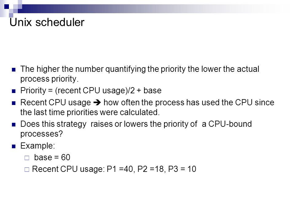 Unix scheduler The higher the number quantifying the priority the lower the actual process priority.