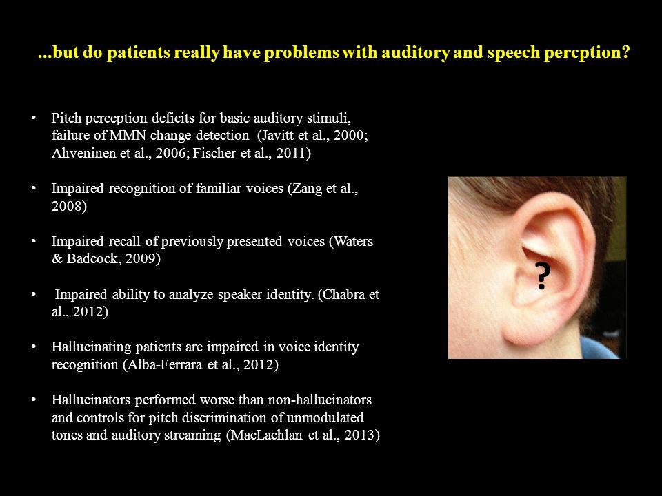 ...but do patients really have problems with auditory and speech percption.