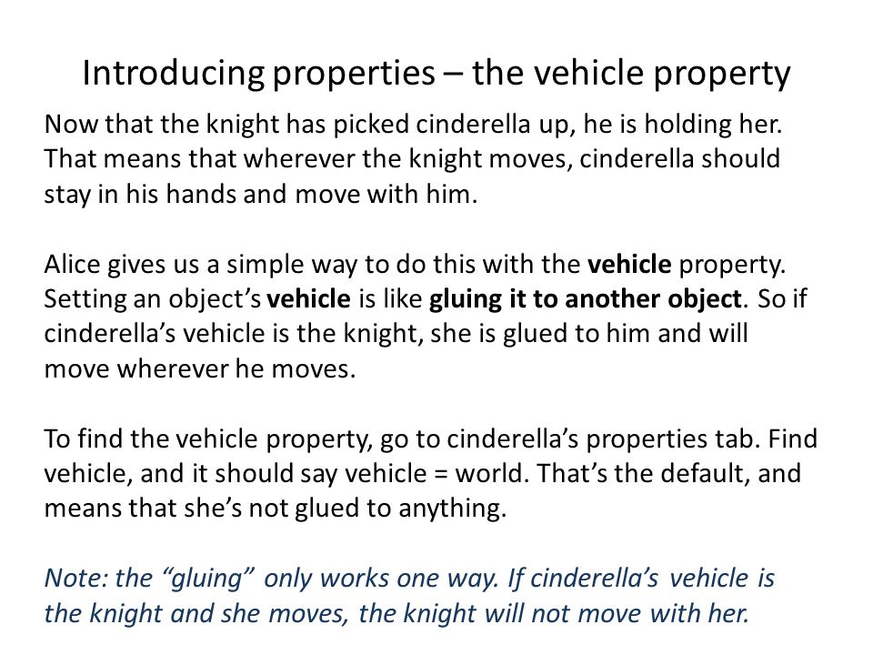 Introducing properties – the vehicle property Now that the knight has picked cinderella up, he is holding her.
