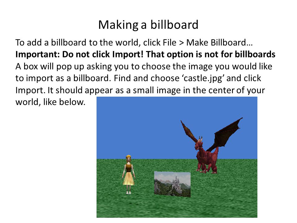Making a billboard To add a billboard to the world, click File > Make Billboard… Important: Do not click Import.