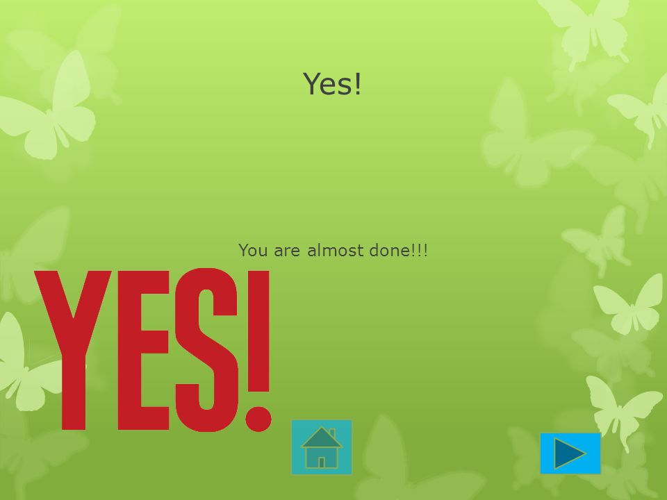 Yes! You are almost done!!!