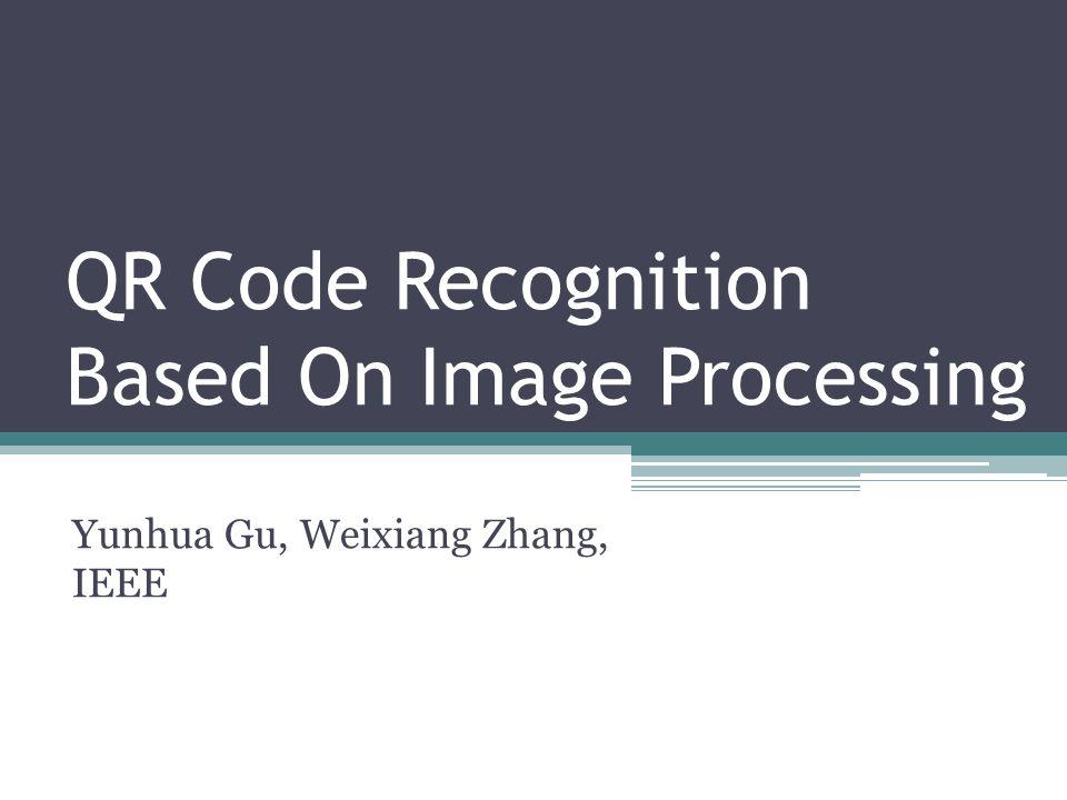 QR Code Recognition Based On Image Processing Yunhua Gu, Weixiang Zhang, IEEE