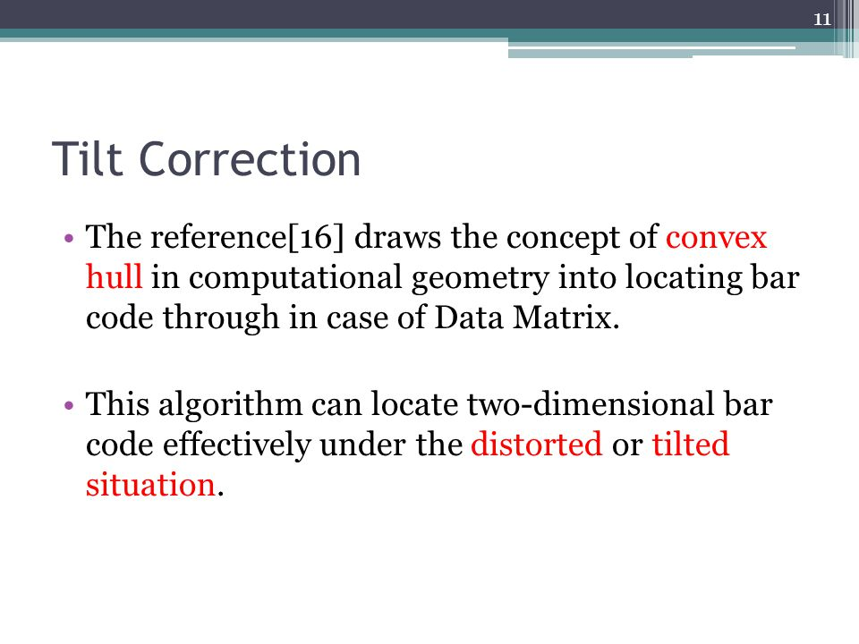 Tilt Correction The reference[16] draws the concept of convex hull in computational geometry into locating bar code through in case of Data Matrix. Th