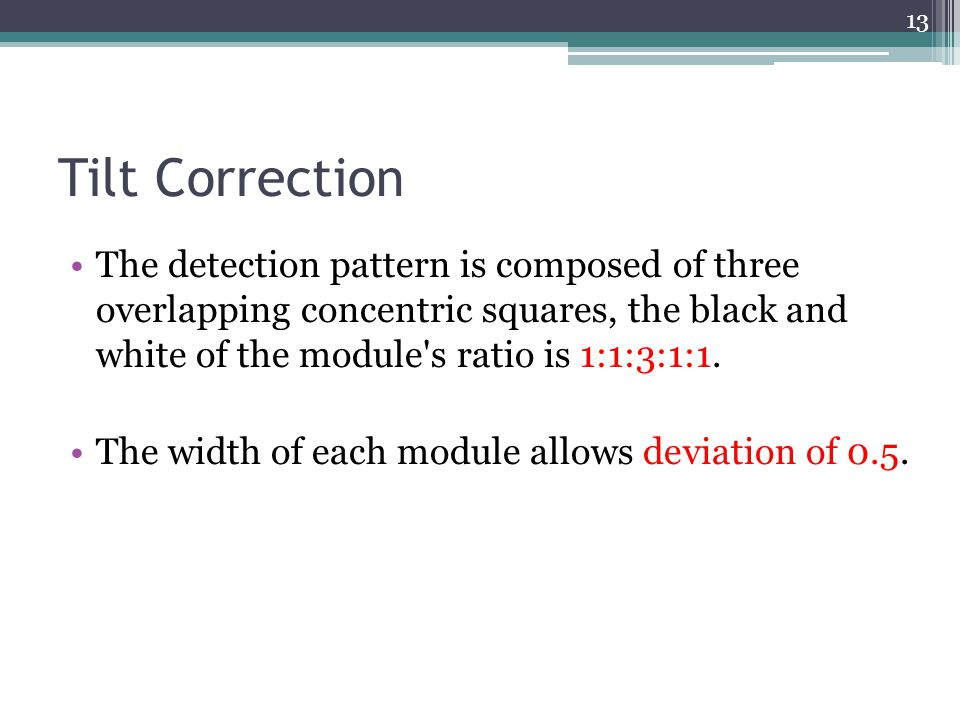 Tilt Correction The detection pattern is composed of three overlapping concentric squares, the black and white of the module's ratio is 1:1:3:1:1. The