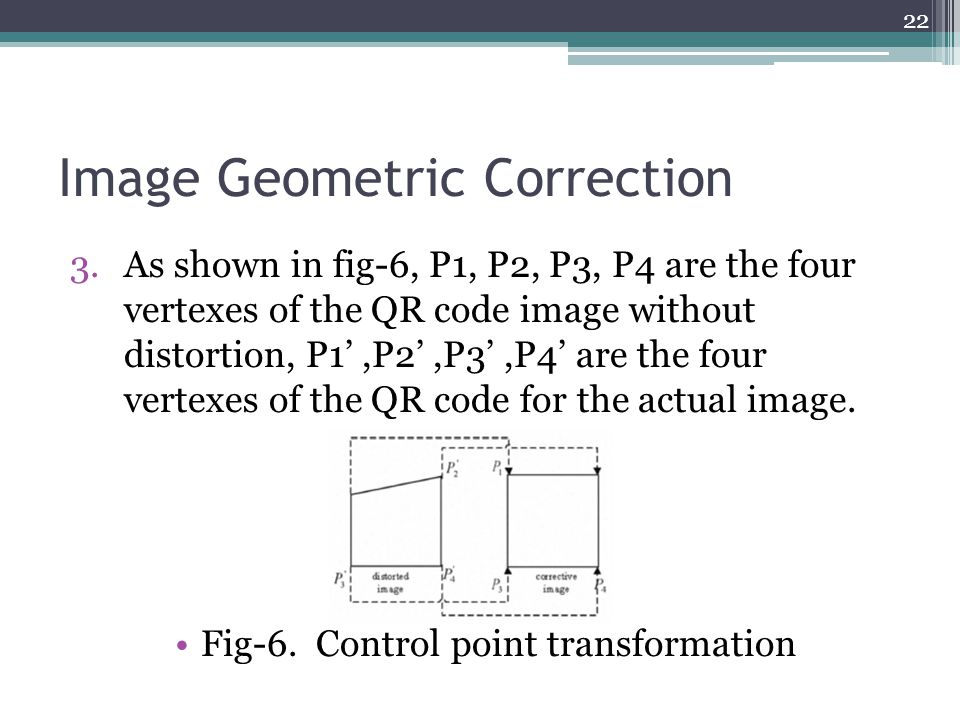 Image Geometric Correction 3.As shown in fig-6, P1, P2, P3, P4 are the four vertexes of the QR code image without distortion, P1',P2',P3',P4' are the