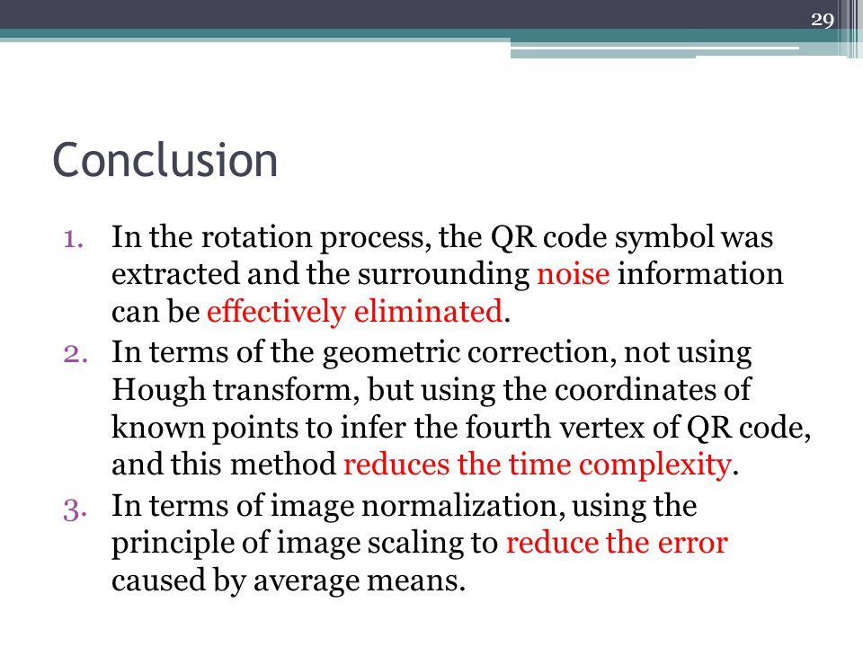 Conclusion 1.In the rotation process, the QR code symbol was extracted and the surrounding noise information can be effectively eliminated. 2.In terms