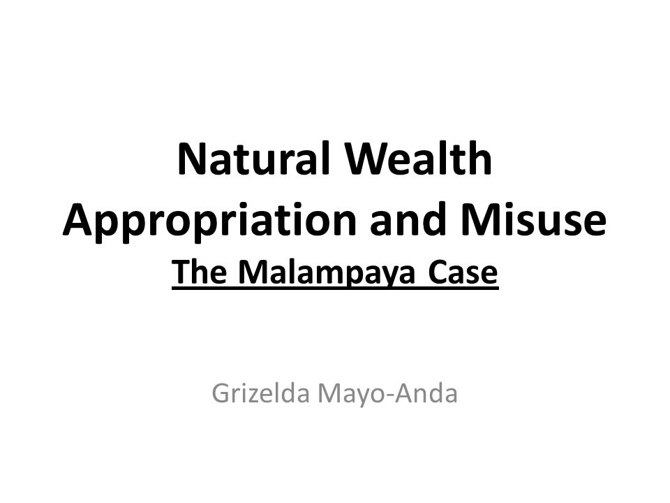 Natural Wealth Appropriation and Misuse The Malampaya Case Grizelda Mayo-Anda