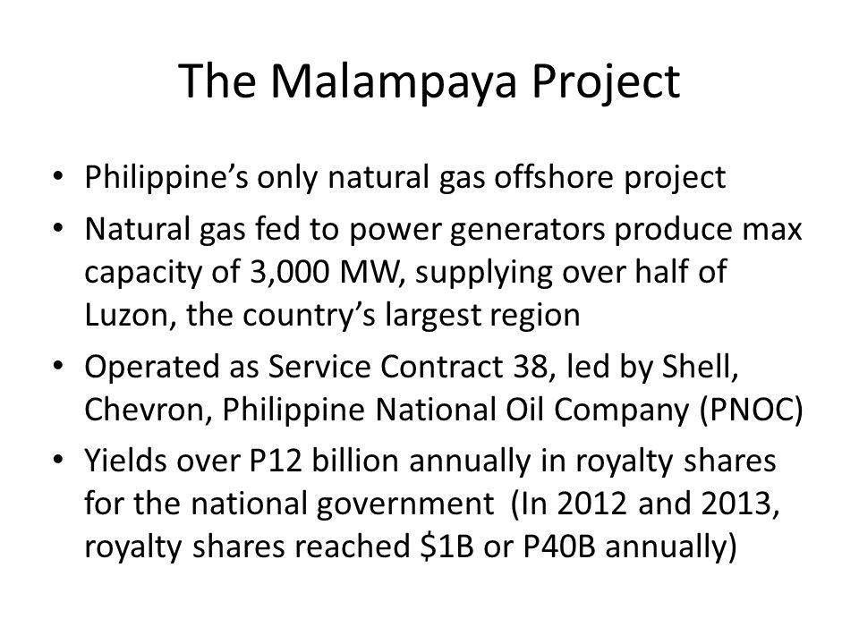 The Malampaya Project Philippine's only natural gas offshore project Natural gas fed to power generators produce max capacity of 3,000 MW, supplying o