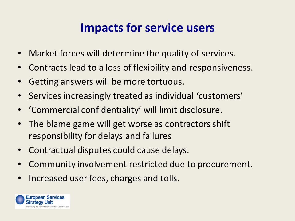 Impacts for service users Market forces will determine the quality of services.
