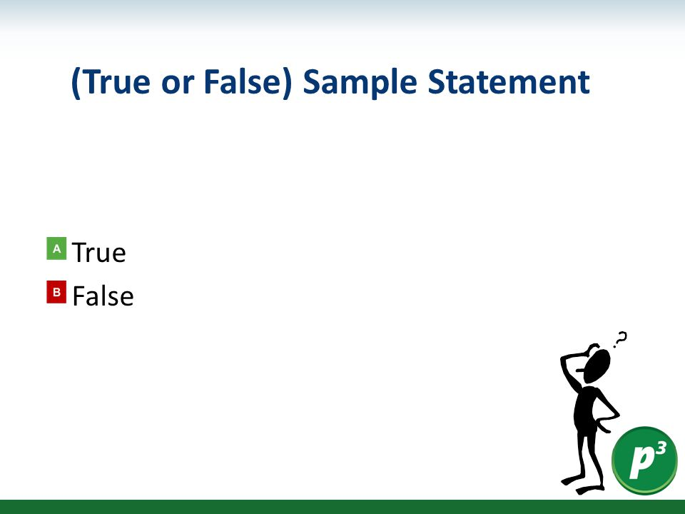 (True or False) Sample Statement True False
