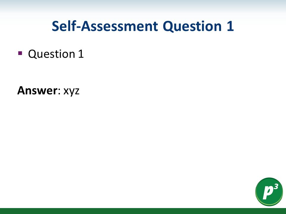 Self-Assessment Question 1  Question 1 Answer: xyz