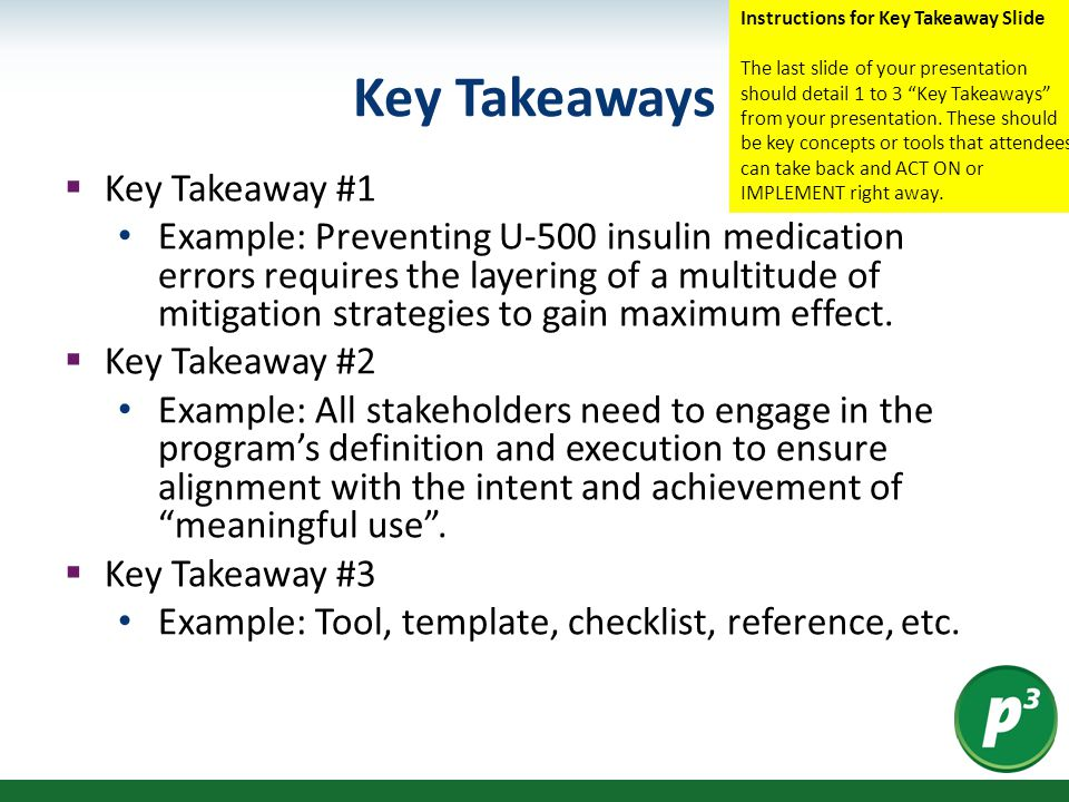Key Takeaways  Key Takeaway #1 Example: Preventing U-500 insulin medication errors requires the layering of a multitude of mitigation strategies to gain maximum effect.