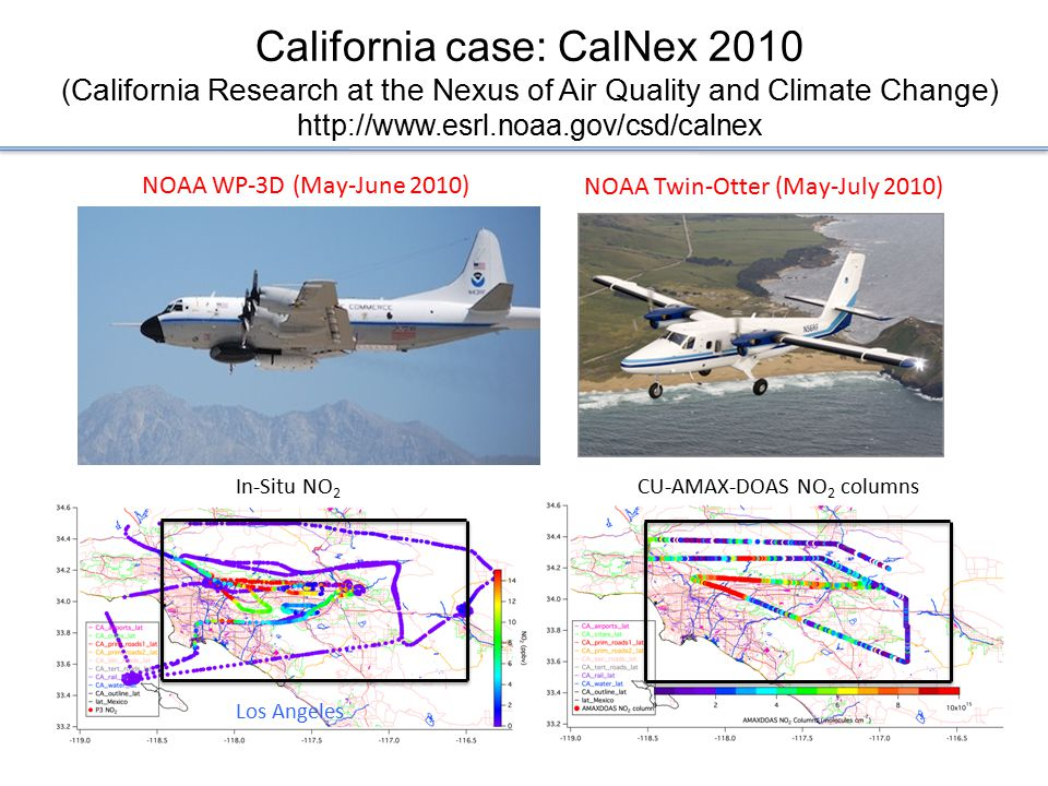 California case: CalNex 2010 ( California Research at the Nexus of Air Quality and Climate Change ) http://www.esrl.noaa.gov/csd/calnex NOAA WP-3D (Ma