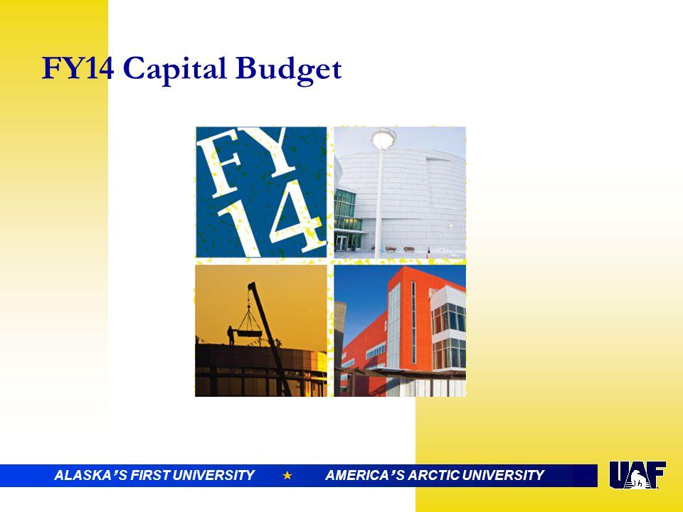 ALASKA ' S FIRST UNIVERSITY  AMERICA ' S ARCTIC UNIVERSITY FY14 Capital Budget