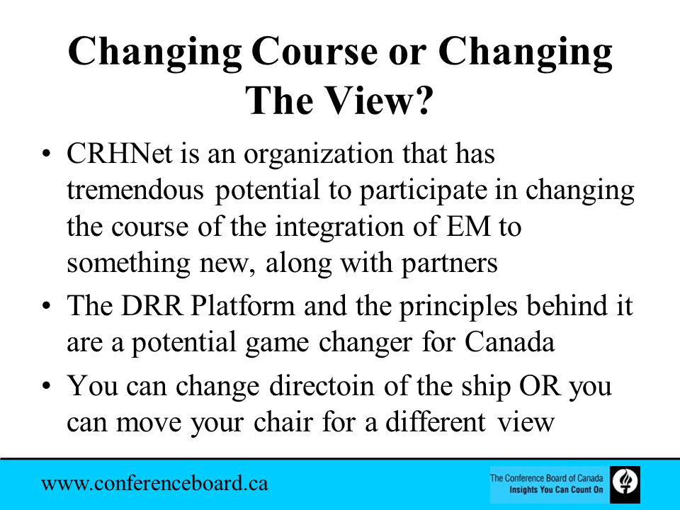 www.conferenceboard.ca Changing Course or Changing The View.