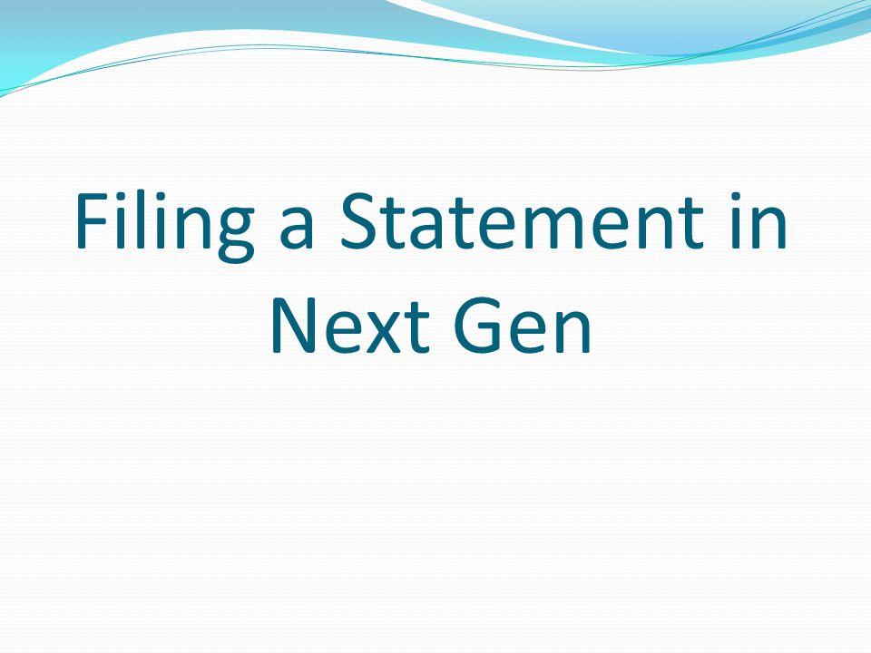 Filing a Statement in Next Gen
