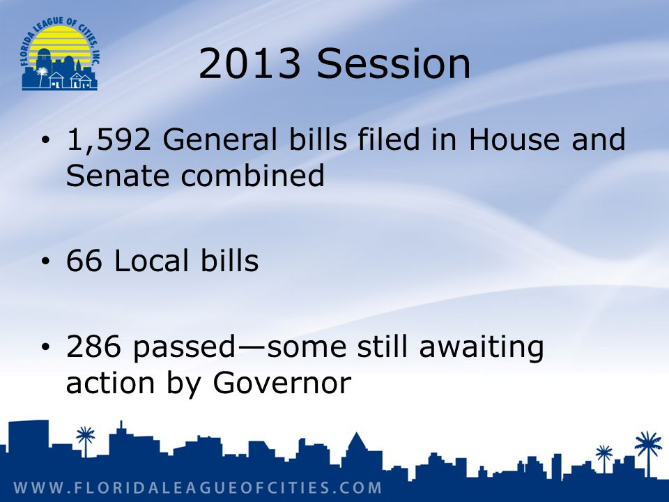 2013 Session 1,592 General bills filed in House and Senate combined 66 Local bills 286 passed—some still awaiting action by Governor