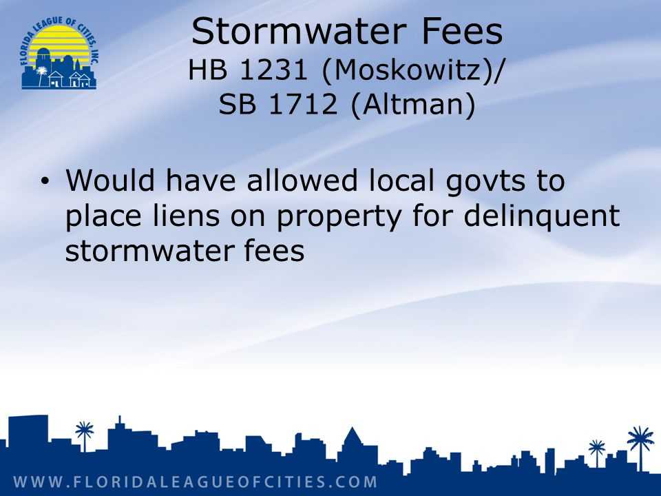 Stormwater Fees HB 1231 (Moskowitz)/ SB 1712 (Altman) Would have allowed local govts to place liens on property for delinquent stormwater fees