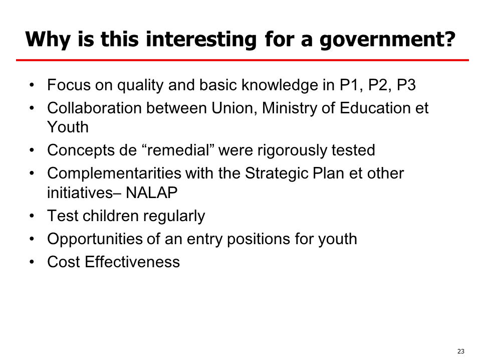 Why is this interesting for a government? Focus on quality and basic knowledge in P1, P2, P3 Collaboration between Union, Ministry of Education et You