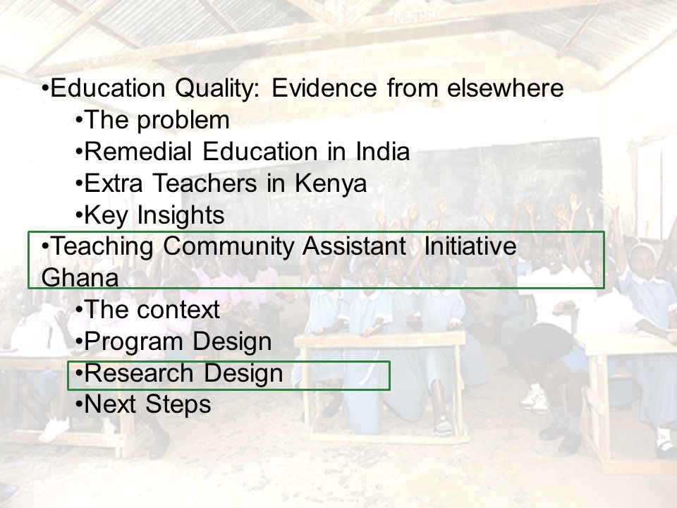 Education Quality: Evidence from elsewhere The problem Remedial Education in India Extra Teachers in Kenya Key Insights Teaching Community Assistant I