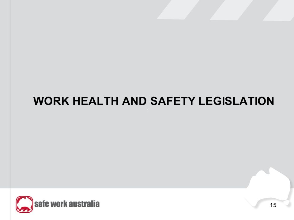 WORK HEALTH AND SAFETY LEGISLATION 15