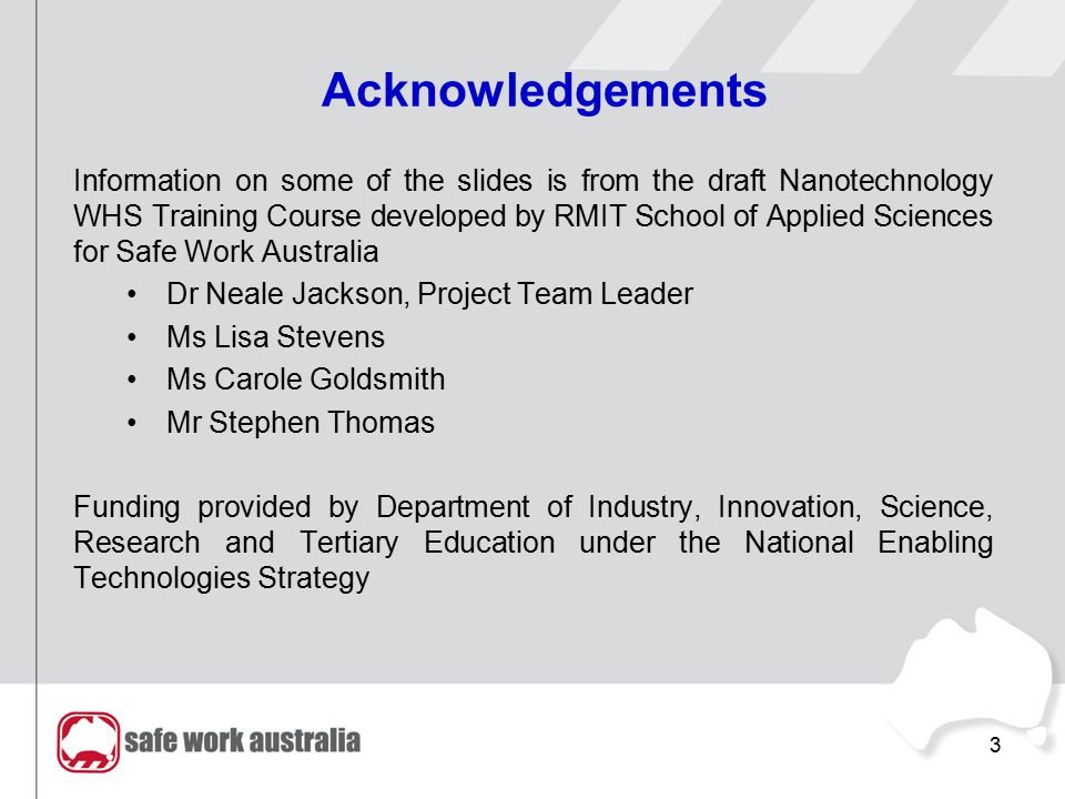 Acknowledgements Information on some of the slides is from the draft Nanotechnology WHS Training Course developed by RMIT School of Applied Sciences f