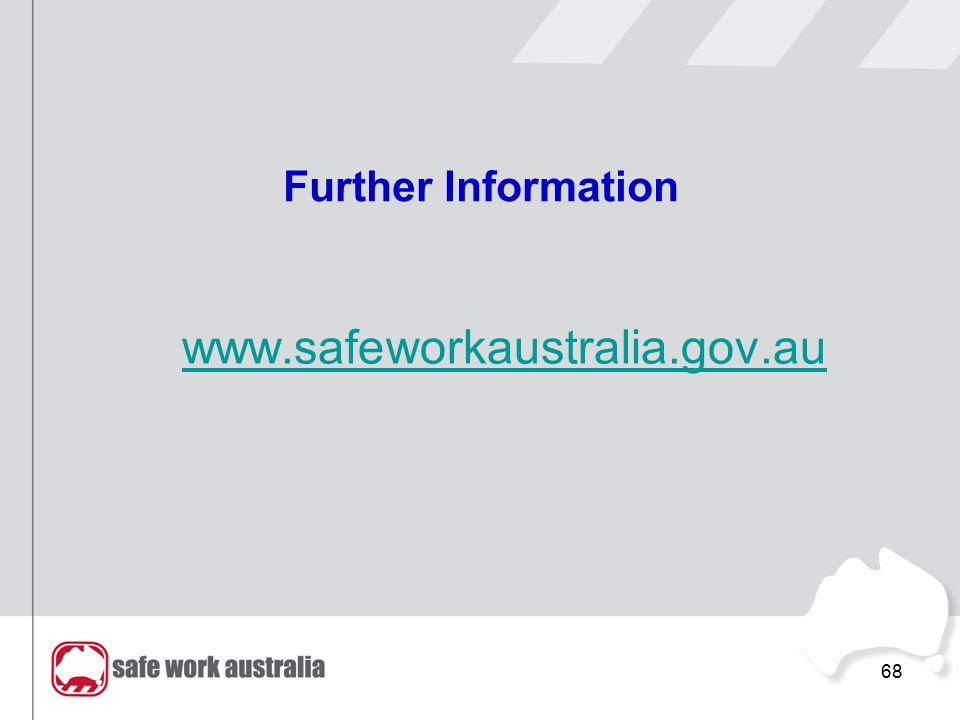 68 Further Information www.safeworkaustralia.gov.au