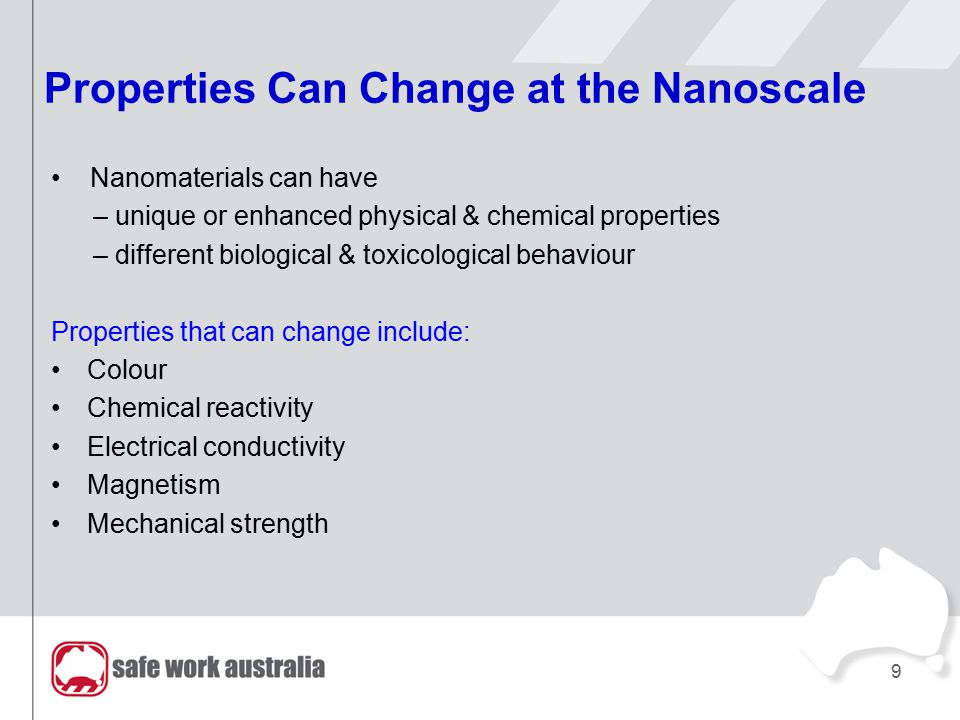 Properties Can Change at the Nanoscale Nanomaterials can have – unique or enhanced physical & chemical properties – different biological & toxicologic