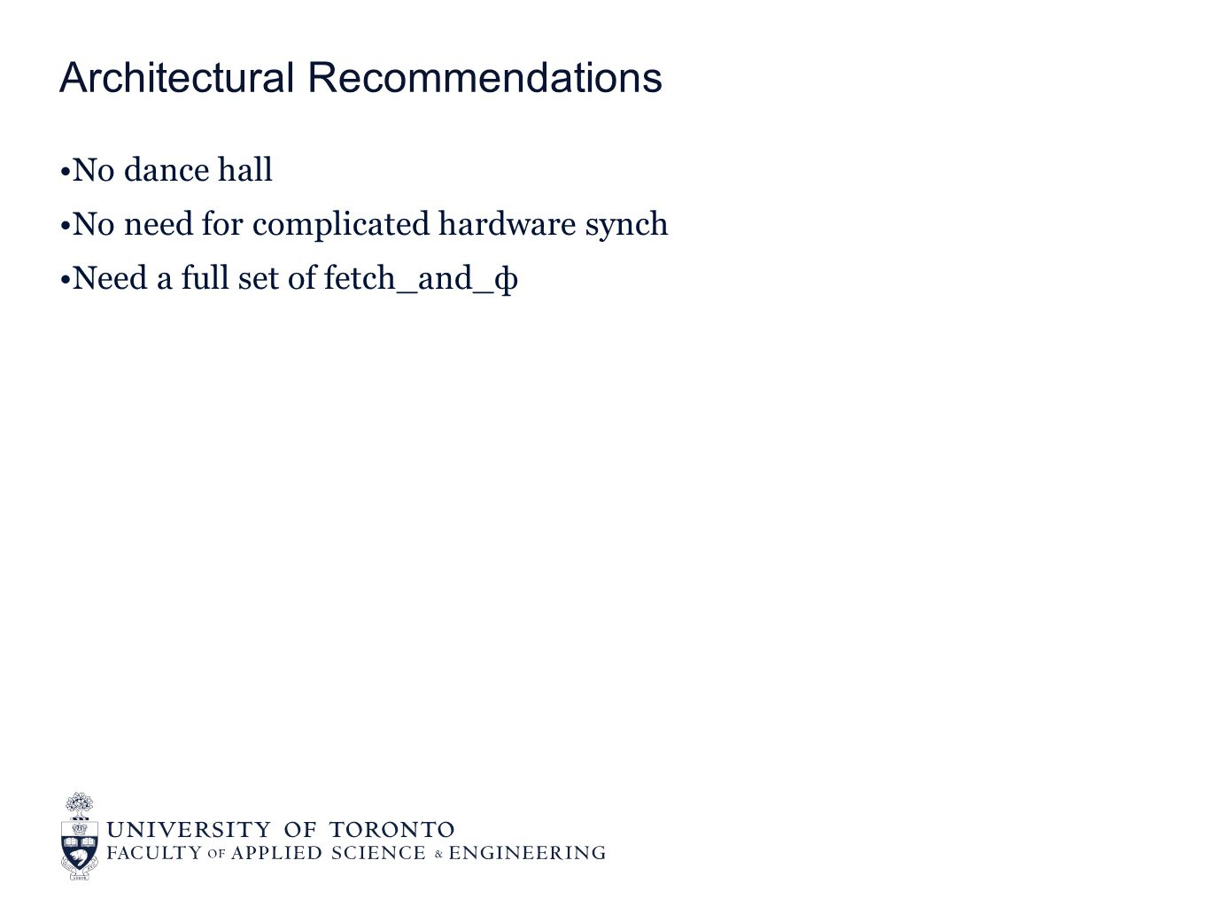 No dance hall No need for complicated hardware synch Need a full set of fetch_and_ф Architectural Recommendations