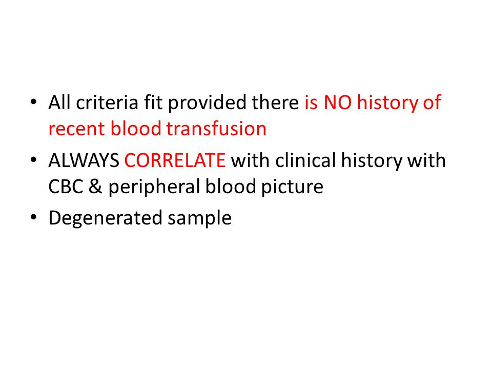 All criteria fit provided there is NO history of recent blood transfusion ALWAYS CORRELATE with clinical history with CBC & peripheral blood picture D