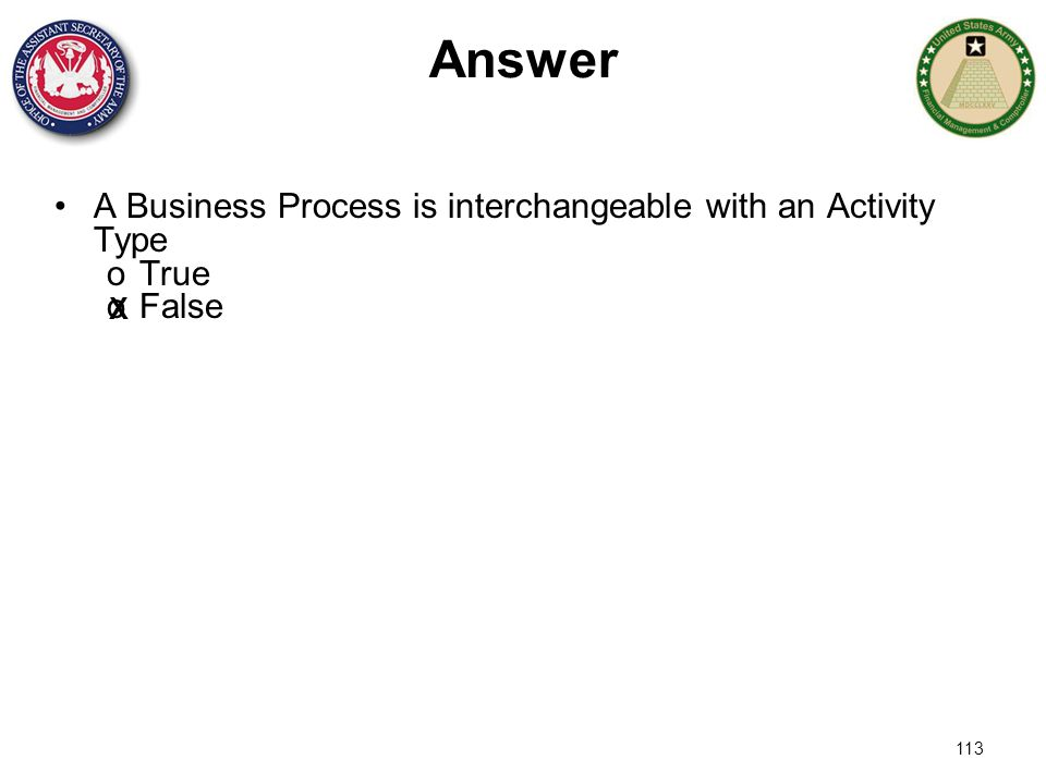 113 Answer A Business Process is interchangeable with an Activity Type oTrue oFalse X