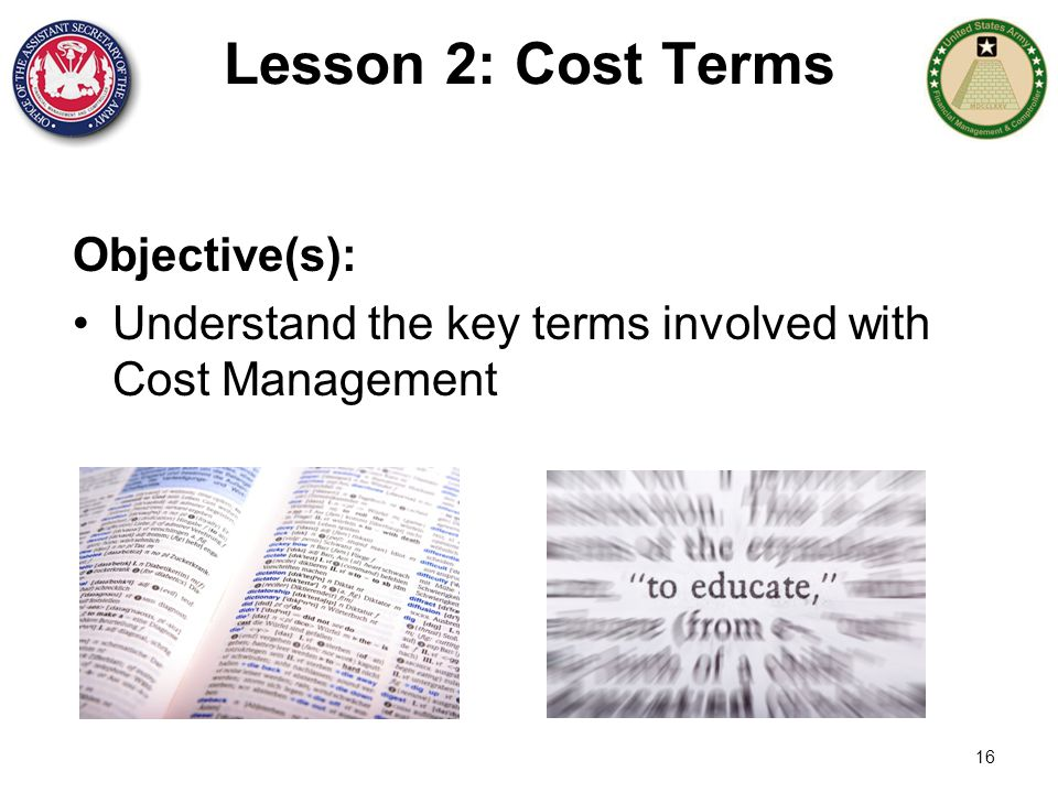 16 Lesson 2: Cost Terms Objective(s): Understand the key terms involved with Cost Management