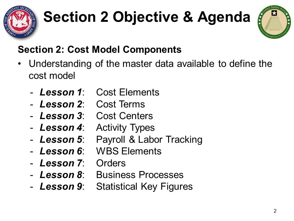 2 Section 2 Objective & Agenda Section 2: Cost Model Components Understanding of the master data available to define the cost model -Lesson 1:Cost Ele