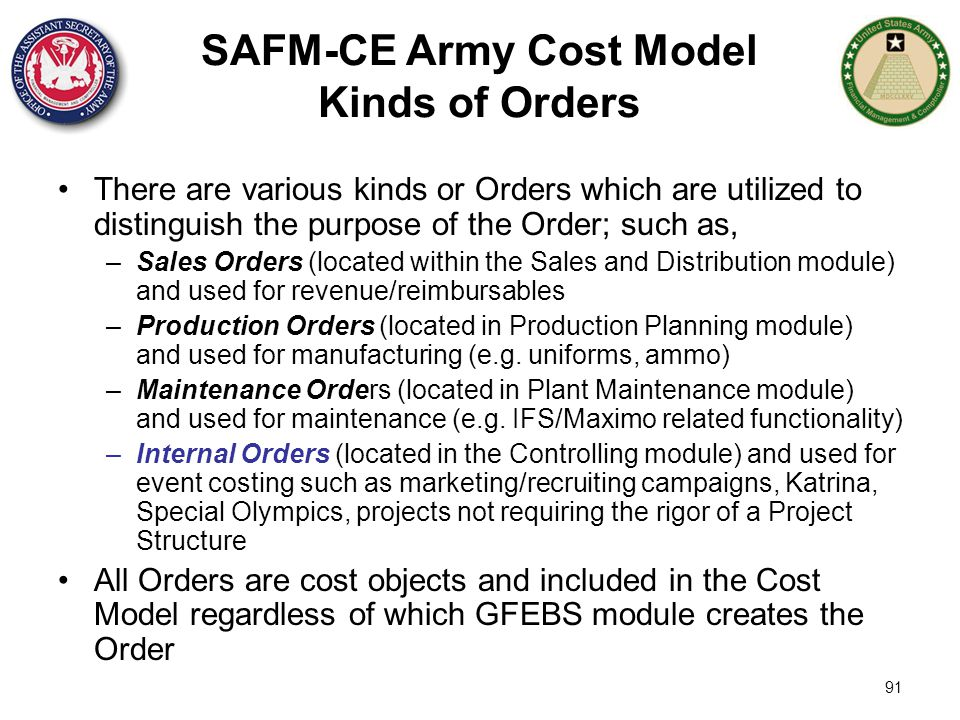 91 SAFM-CE Army Cost Model Kinds of Orders There are various kinds or Orders which are utilized to distinguish the purpose of the Order; such as, –Sal