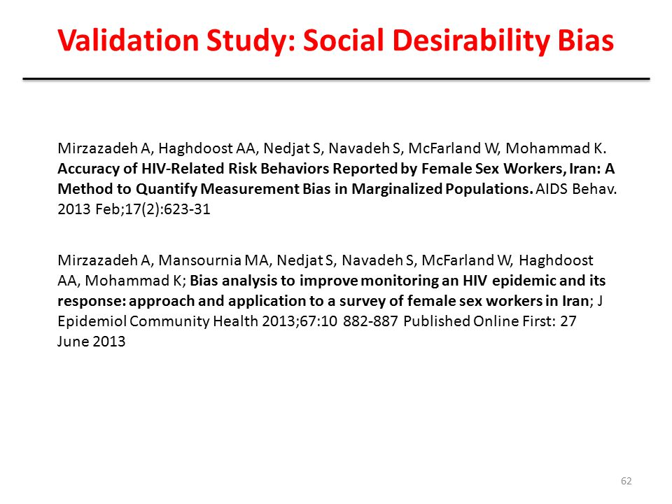 Validation Study: Social Desirability Bias 62 Mirzazadeh A, Haghdoost AA, Nedjat S, Navadeh S, McFarland W, Mohammad K. Accuracy of HIV-Related Risk B