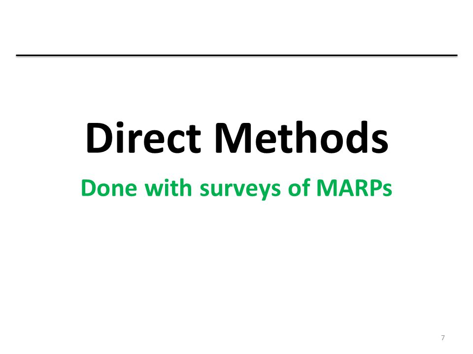 Direct Methods Done with surveys of MARPs 7